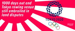 Tokyo 2020 rowing venue not ready yet WEROW rowing UK